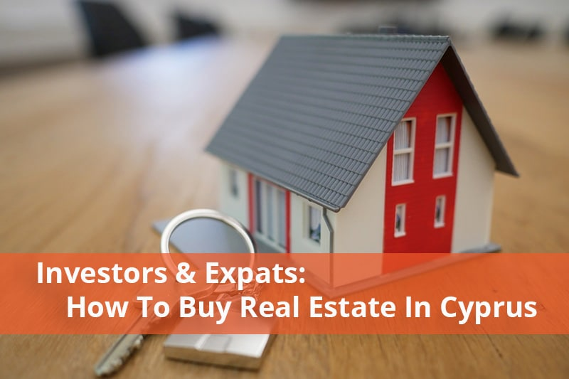 Investors & Expats: How To Buy Real Estate In Cyprus