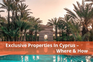 Exclusive Properties in Cyprus - Where and How