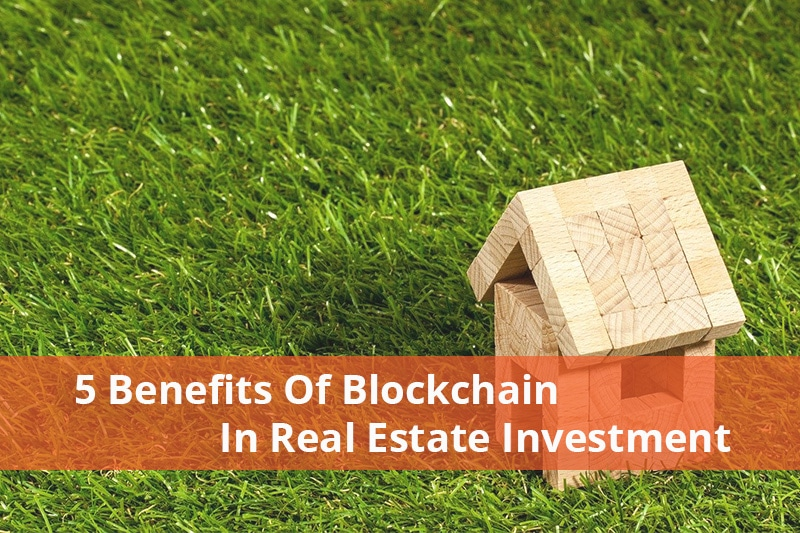 5 Benefits of Blockchain in Real Estate Investment